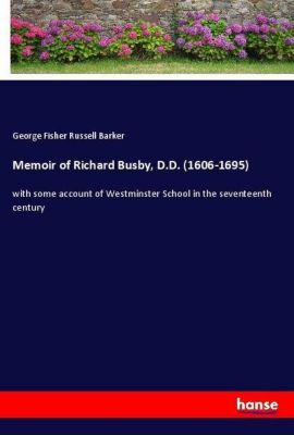 Memoir of Richard Busby, D.D. (1606-1695), George Fisher Russell Barker