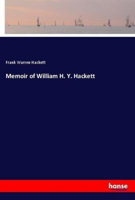 Memoir of William H. Y. Hackett, Frank Warren Hackett