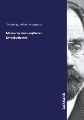 Memoiren eines englischen Livreebedienten - William Makepeace Thackeray |