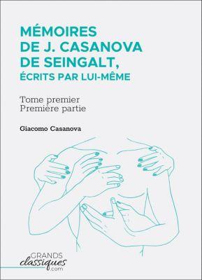 Mémoires de J. Casanova de Seingalt, écrits par lui-même, Giacomo Casanova
