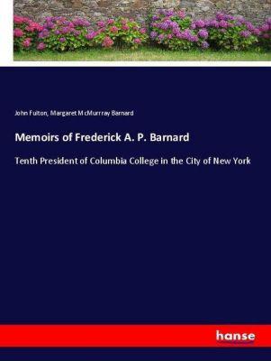 Memoirs of Frederick A. P. Barnard, John Fulton, Margaret McMurrray Barnard