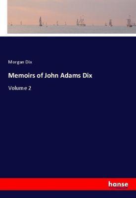 Memoirs of John Adams Dix, Morgan Dix