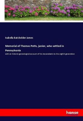 Memorial of Thomas Potts, junior, who settled in Pennsylvania, Isabella Batchelder James