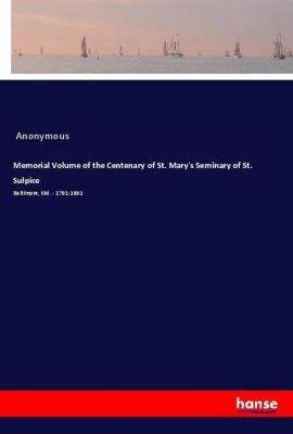 Memorial Volume of the Centenary of St. Mary's Seminary of St. Sulpice, Anonymous