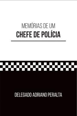 Memórias de um chefe de polícia, Delegado Adriano Peralta