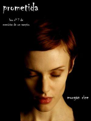 Memórias de um Vampiro: Prometida (Livro 7 De Memórias De Um Vampiro), Morgan Rice