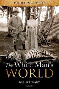 Memories Of Empire: White Man's World, Bill Schwarz