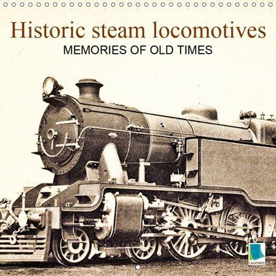 Memories of old times: Historic steam locomotives (Wall Calendar 2019 300 × 300 mm Square), CALVENDO