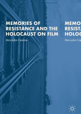 Memories of Resistance and the Holocaust on Film, Mercedes Camino