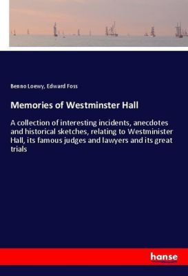Memories of Westminster Hall, Benno Loewy, Edward Foss