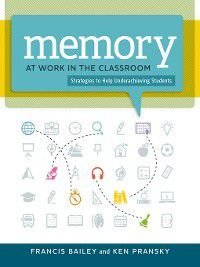Memory at Work in the Classroom, Francis Bailey, Ken Pransky