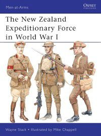 Men-at-Arms: New Zealand Expeditionary Force in World War I, Wayne Stack