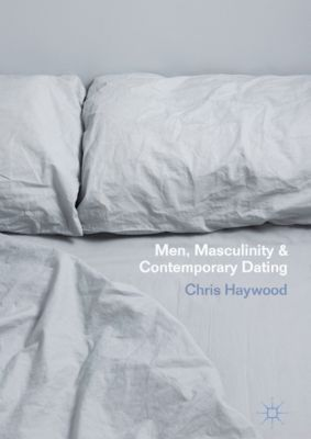 Men, Masculinity and Contemporary Dating, Chris Haywood