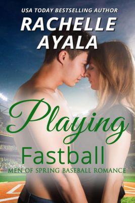 Men of Spring Baseball: Playing Fastball (Men of Spring Baseball, #4), Rachelle Ayala