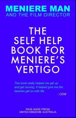 Meniere Man: Meniere Man: The Self Help Book For Meniere's Vertigo, Meniere Man