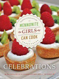 Mennonite Girls Can Cook: Mennonite Girls Can Cook Celebrations, Lovella Schellenberg
