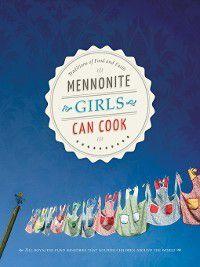 Mennonite Girls Can Cook: Mennonite Girls Can Cook, Lovella Schellenberg