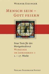 Mensch sein, Gott feiern: Werktage im Jahreskreis (1.-17. Woche), Werner Eizinger