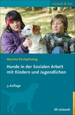 mensch & tier: Hunde in der Sozialen Arbeit mit Kindern und Jugendlichen, Martina Kirchpfening