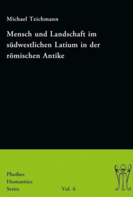 Mensch und Landschaft im südwestlichen Latium in der römischen Antike, Michael Teichmann