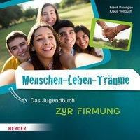 Menschen-Leben-Träume, Zur Firmung, Das Jugendbuch, Frank Reintgen, Klaus Vellguth