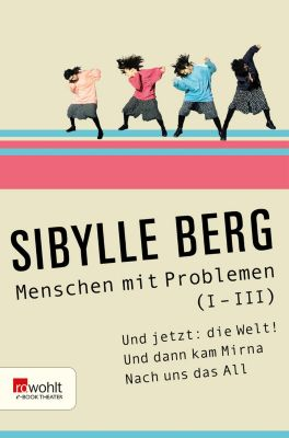 Menschen mit Problemen (I-III), Sibylle Berg