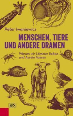Menschen, Tiere und andere Dramen - Peter Iwaniewicz |