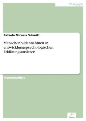 Menschenbildannahmen in entwicklungspsychologischen Erklärungsansätzen, Rafaela Micaela Schmitt