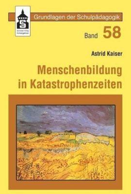 Menschenbildung in Katastrophenzeiten, Astrid Kaiser