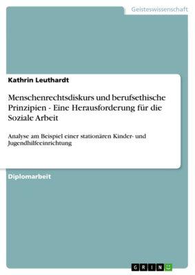 Menschenrechtsdiskurs und berufsethische Prinzipien - Eine Herausforderung für die Soziale Arbeit, Kathrin Leuthardt