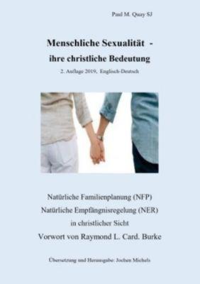 Menschliche Sexualität - ihre christliche Bedeutung 2. Auflage 2019 - Englisch-Deutsch - Paul M. Quay SJ |