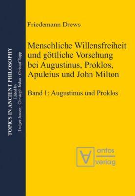 Menschliche Willensfreiheit und göttliche Vorsehung bei Augustinus, Proklos, Apuleius und John Milton, Friedemann Drews