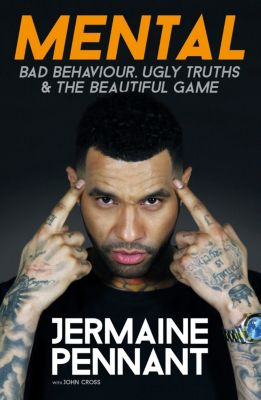 Mental - Bad Behaviour, Ugly Truths and the Beautiful Game, John Cross, Jermaine Pennant