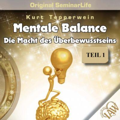 Mentale Balance - Die Macht des Überbewusstseins - Original Seminar Life - Teil 1