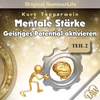 Mentale Stärke: Geistiges Potential Aktivieren (Original Seminar Life), Teil 2