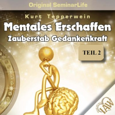 Mentales Erschaffen: Zauberstab Gedankenkraft (Original Seminar Life), Teil 2
