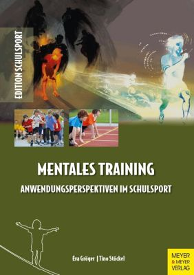 Mentales Training - Anwendungsperspektiven im Schulsport, Tino Stöckel, Eva Gröger