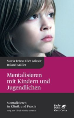 Mentalisieren mit Kindern und Jugendlichen, Maria Teresa Diez Grieser, Roland Müller