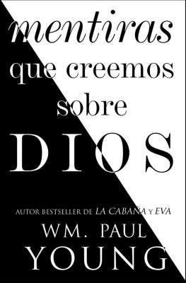 Mentiras que creemos sobre Dios (Lies We Believe About God Spanish edition), WM. Paul Young
