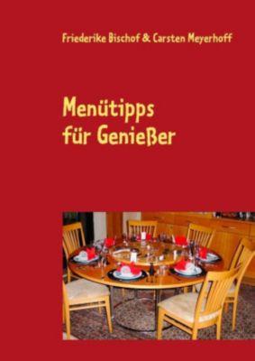 Menütipps für Genießer, Carsten Meyerhoff, Friederike Bischof