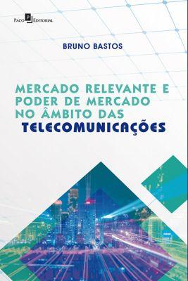 Mercado Relevante e Poder de Mercado no Âmbito das Telecomunicações, Bruno Bastos