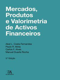 Mercados, Produtos e Valorimetria de Ativos Financeiros--3ª Edição, Manuel Duarte;Alves, Carlos F.;Mota, Paulo R.;Fernandes, Abel L. Costa Rocha