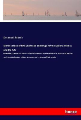 Merck's Index of Fine Chemicals and Drugs for the Materia Medica and the Arts, Emanuel Merck