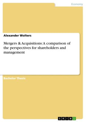 Mergers & Acquisitions: A comparison of the perspectives for shareholders and management, Alexander Wolters