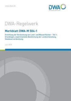 Merkblatt DWA-M 504-1 Ermittlung der Verdunstung von Land- und Wasserflächen - Teil 1: Grundlagen, experimentelle Bestim