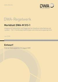 Merkblatt DWA-M 513-1 Umgang mit Sedimenten und Baggergut bei Gewässerunterhaltung und -ausbau - Teil 1: Handlungsempfeh