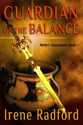 Merlin's Descendants: Guardian of the Balance (Merlin's Descendants, #1), Irene Radford