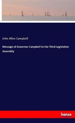 Message of Governor Campbell to the Third Legislative Assembly, John Allen Campbell