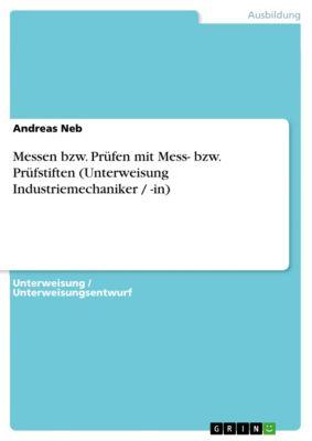 Messen bzw. Prüfen mit Mess- bzw. Prüfstiften (Unterweisung Industriemechaniker / -in), Andreas Neb
