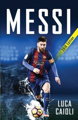 Messi - 2018 Updated Edition, Luca Caioli